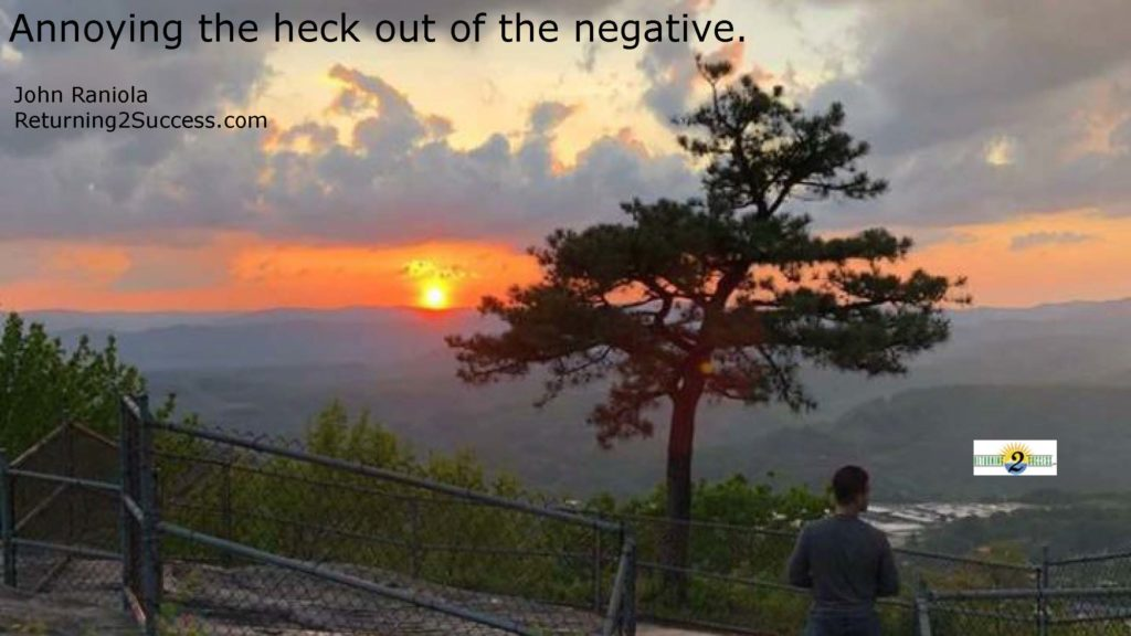 annoying the heck out of the negative